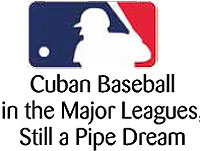 More than two months have passed since presidents Raúl Castro and Barack Obama made their historic statements about bilateral relations, but a supposed fast-track for Cuban baseball players to play in United States Leagues is still but a pipe dream.